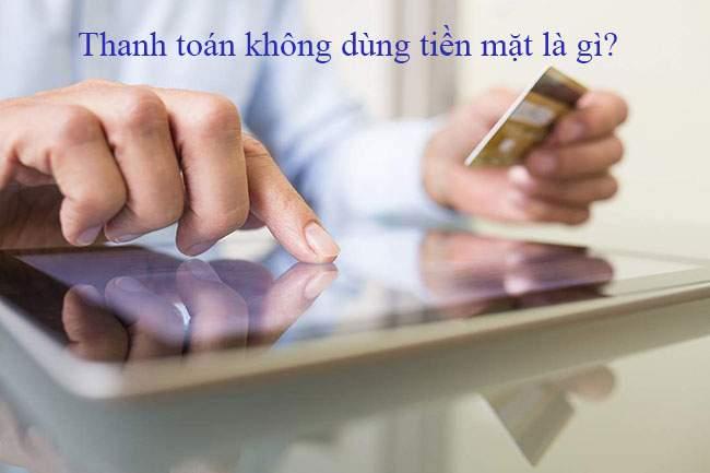 4 điều cần biết về thanh toán không dùng tiền mặt