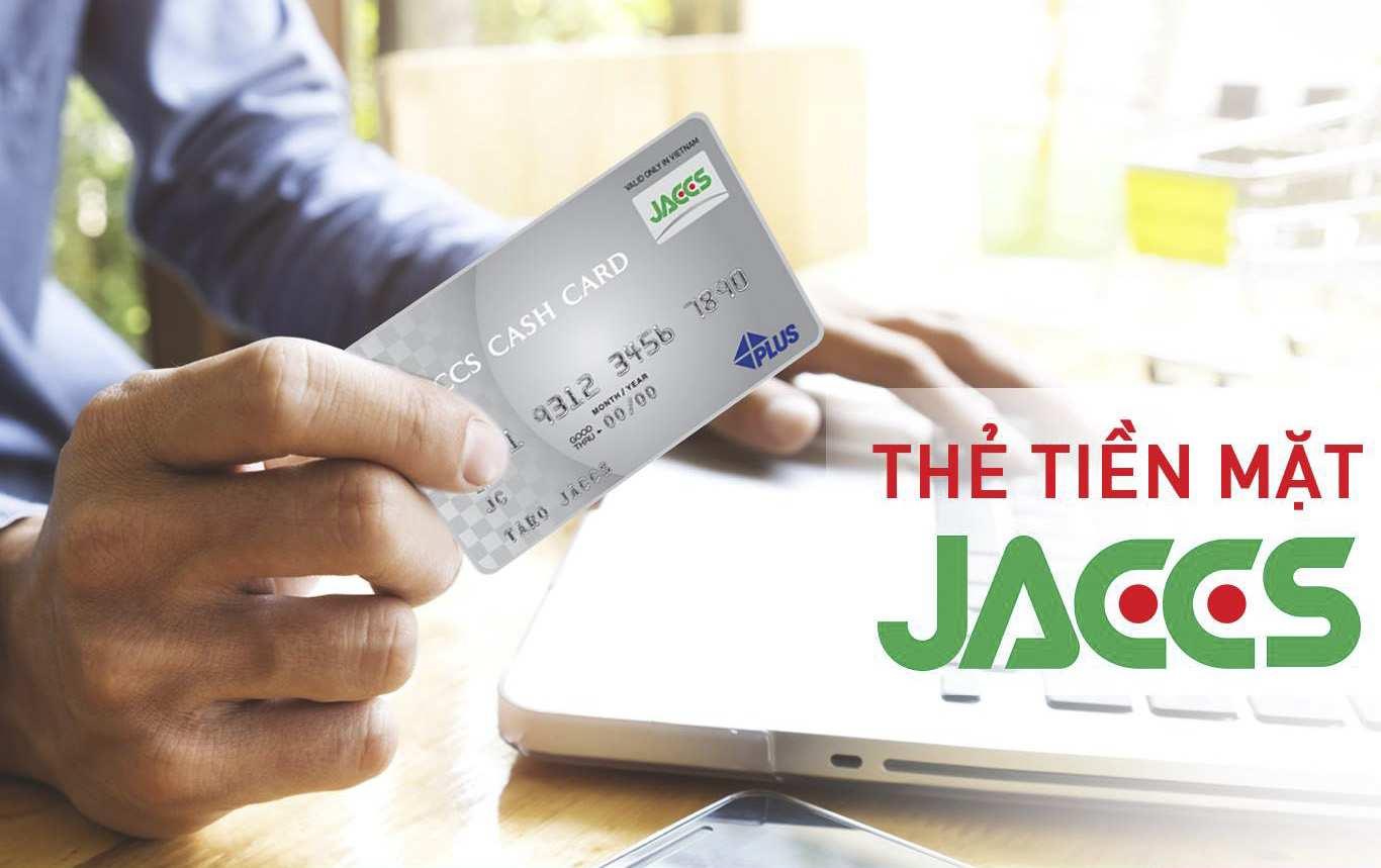 Thẻ tiền mặt Jaccs là gì? Hướng dẫn đăng ký và sử dụng thẻ tiền mặt Jaccs