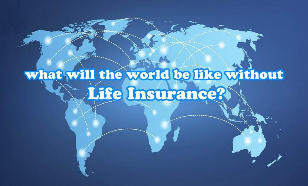 Một thế giới không có bảo hiểm nhân thọ sẽ ra sao?