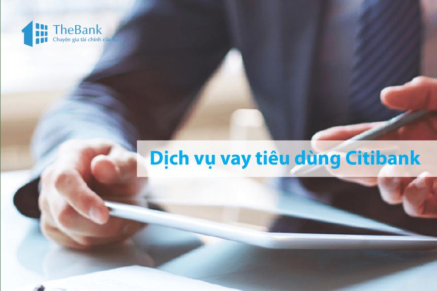 Vay tiêu dùng Citibank - Dịch vụ hàng đầu hiện nay